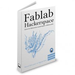 Fablab, Hackerspace, les lieux de fabrication numérique collaboratif