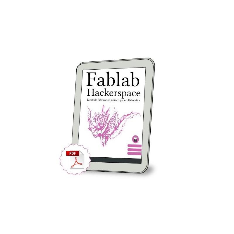 Fablab, Hackerspace, les lieux de fabrication numérique collaboratif (PDF)