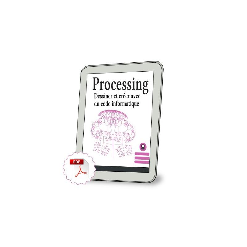 Processing - Dessiner et créer avec du code informatique